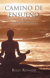 Camino De Ensueño: Poemas De Un Solitario