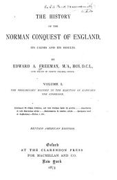 The History of the Norman Conquest of England: The preliminary history to the election of Eadward the Confessor. 1873
