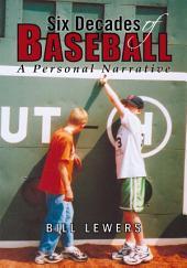 Six Decades of Baseball: A Personal Narrative
