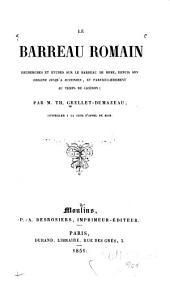 Le barreau romain; recherches et études sur le barreau de Rome: depuis son origine jusqu'à Justinien, et particulièrement au temps de Cicéron