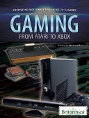 Gaming: From Atari to Xbox by Britannica Educational Publishing
