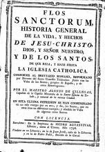 Flos sanctorum  historia general de la vida  y hechos de Jesu Christo  Dios  y Se  or Nuestro  y de los santos  de que reza  y haze fiesta la iglesia catholica  etc PDF