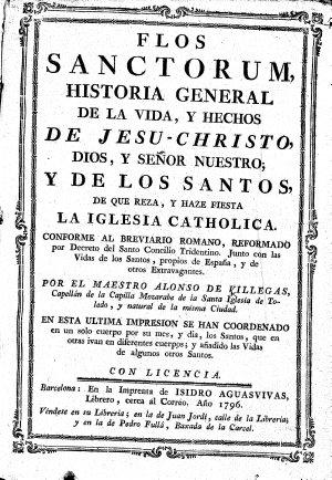 Flos sanctorum, historia general de la vida, y hechos de Jesu-Christo, Dios, y Señor Nuestro; y de los santos, de que reza, y haze fiesta la iglesia catholica, etc