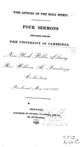 The Offices of the Holy Spirit: Four Sermons, Preached Before the University of Cambridge, in the Month of November, 1831
