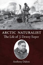 Arctic Naturalist: The Life of J. Dewey Soper