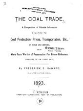 The Coal Trade: A Compendium of Valuable Information Relative to Coal Production, Prices, Transportation, Etc., at Home and Abroad, with Many Facts Worthy of Preservation for Future Reference, Volume 20
