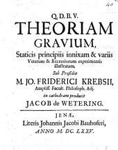 Theoriam gravium staticis principiis innixam et variis veterum et recentiorum experimentis illustratam