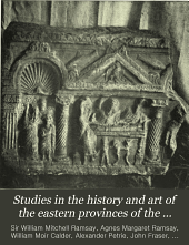 Studies in the History and Art of the Eastern Provinces of the Roman Empire: Written for the Quartercentenary of the University of Aberdeen by Seven of Its Graduates