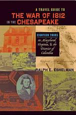 A Travel Guide to the War of 1812 in the Chesapeake PDF