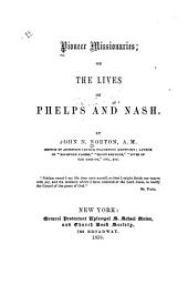 Pioneer missionaries: or, the lives of Phelps and Nash