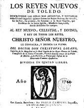 Los Reyes nuevos de Toledo: descrivense las cosas mas augustas y notables desta ciudad imperial, quienes fueron los reyes nuevos, sus virtudes, sus hechos ...