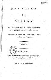 Memoires de Gibbon, suivis de quelques ouvrages posthumes et de quelques lettres du même auteur. Recueillis et publiés par Lord Sheffield, traduits de l'anglais [par M. Marignié]. Tome I. [-Tome II.]