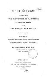 Eight Sermons Preached Before the University of Cambridge at Great St. Mary's, in the Years M.DCCC.XXX & M.DCCC.XXXI.: To which is Added a Reprint of a Sermon Preached Before the University on Commencement Sunday, MDCCCXXVI.