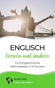Englisch lernen mal anders f  r Fortgeschrittene   1000 Vokabeln in 10 Stunden PDF