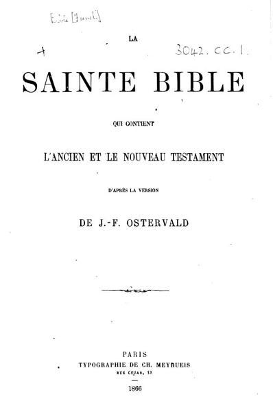 Download La Sainte Bible  qui contient l Ancien et le Nouveau Testament  D apr  s la version de J  F  Ostervald Book