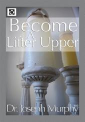Become a Lifter-Upper: Become a Lifter-Upper