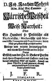 Doctor Joh. Joachim Bechers ... närrische Weissheit und weise Narrheit: oder ein hundert, so politische als physicalische, mechanische und mercantilische Concepten und Propositionen, etc