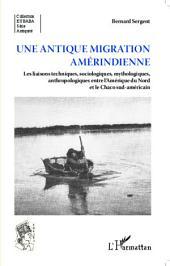 Une antique migration amériendienne: Les liaisons techniques, sociologiques, mythologiques, anthropologiques entre l'Amérique du Nord et le Chaco sud-américain