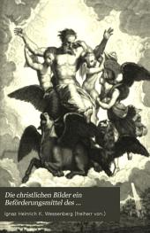 Die christlichen Bilder ein Beförderungsmittel des christlichen Sinnes: Volume 1