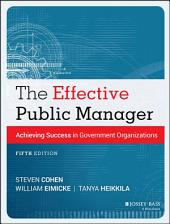 The Effective Public Manager: Achieving Success in Government Organizations, Edition 5
