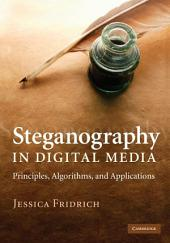 Steganography in Digital Media: Principles, Algorithms, and Applications