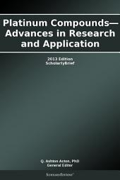Platinum Compounds—Advances in Research and Application: 2013 Edition: ScholarlyBrief