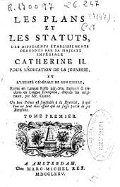 Les plans et les statuts, des différents établissements ordonnés par sa Majésté Impériale Catherine II, pour l'éducation de la jeunesse et l'utilité générale de son empire: Volume1