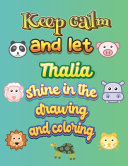Download Keep Calm and Let Thalia Shine in the Drawing and Coloring Book