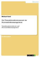 Der Transaktionskostenansatz im Personalrisikomanagement: Transaktionskostentheorie und (Personal-)Risikomanagement