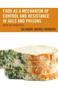 Food as a Mechanism of Control and Resistance in Jails and Prisons Book