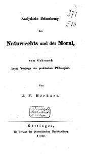 Analytische Beleuchtung des Naturrechts und der Moral: zum Gebrauch beym Vortrage der praktischen Philosophie