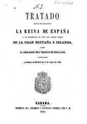 Tratado entre su magestad la Reina de España y su magestad el rey del Reino Unido de la Gran Bretaña e Irlanda, para la abolicion del tráfico de esclavos, concluido y firmado en Madrid en 28 de junio de 1835