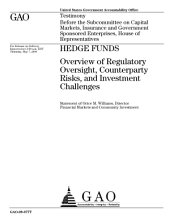 Hedge Funds: Overview of Regulatory Oversight, Counterparty Risks, and Investment Challenges: Congressional Testimony