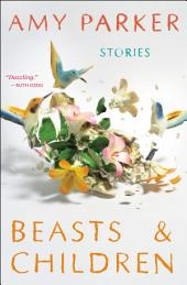 Beasts & Children: Stories