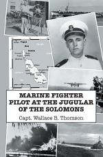 Marine Fighter Pilot at the Jugular of the Solomons