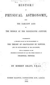 History of physical astronomy from the earliest ages to the middle of the nineteenth century ...