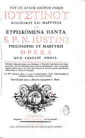 S.P.N. Justini philosophi et Martyris Opera quae exstant omnia