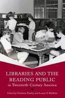 Libraries and the Reading Public in Twentieth Century America PDF