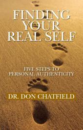 Finding Your Real Self: Five Steps to Personal Authenticity