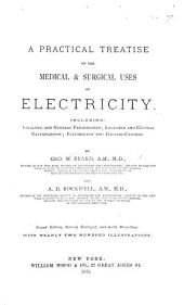A Practical Treatise on the Medical & Surgical Uses of Electricity: Including Localized and General Faradization; Localized and Central Galvanization; Electrolysis and Galvano-cautery