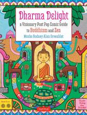 Dharma Delight: A Visionary Post Pop Comic Guide to Buddhism and Zen