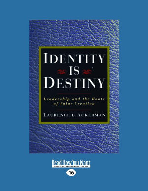 Identity Is Destiny  Leadership and the Roots of Value Creation  Large Print 16pt