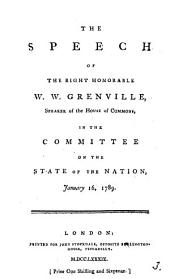 The Speech of the Right Honorable W. W. Grenville, Speaker of the House of Commons, in the Committee on the State of the Nation, January 16, 1789: Volume 3