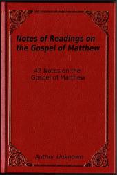 Notes of Readings on the Gospel of Matthew: 42 Notes on the Gospel of Matthew