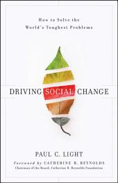 Driving Social Change: How to Solve the World's Toughest Problems