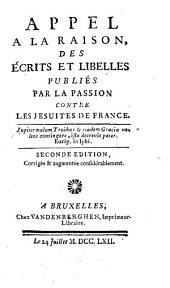 Appel a la raison, des ecrits et libelles publiés par la passion, contre les Jésuites de France ...