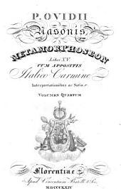 P. Ovidii Nasonis Metamorphoseon libri XV.: Cum appositis italico carmine interpretationibus ac notis, Volume 4