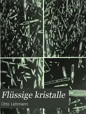 Flüssige Kristalle: sowie Plastizität von Kristallen im allgemeinen, molekulare Umlagerungen und Aggregatzustandsänderungen