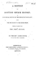 A Century of Scottish Church History: an historical sketch of the Church of Scotland from the Secession to the Disruption; with an account of the Free Church