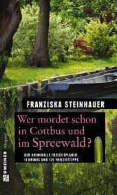 Wer mordet schon in Cottbus und im Spreewald?: 11 Krimis und 125 Freizeittipps